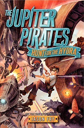 The Jupiter Pirates: Hunt for the Hydra by Jason Fry (2013-12-23)