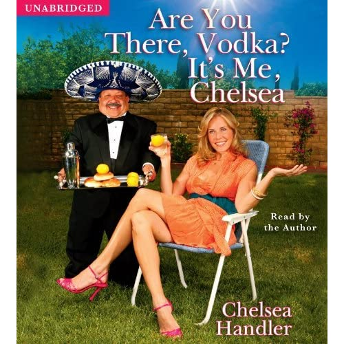 Are You There, Vodka? It's Me, Chelsea by Chelsea Handler (2008-04-22)