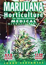 Marijuana Horticulture: The Indoor/Outdoor Medical Grower's Bible