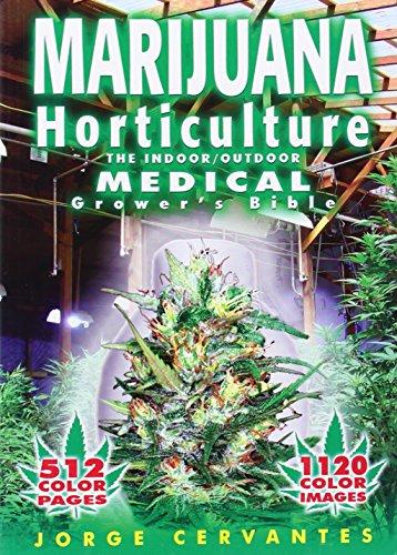 Marijuana Horticulture: The Indoor/Outdoor Medical Grower's Bible -