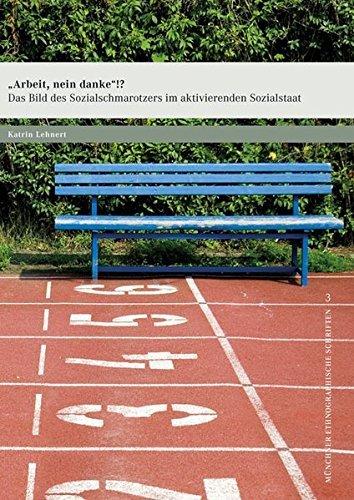 »Arbeit, nein danke«!?: Das Bild des Sozialschmarotzers im aktivierenden Sozialstaat (Münchner ethnographische Schriften) by Katrin Lehnert (2009-08-05)