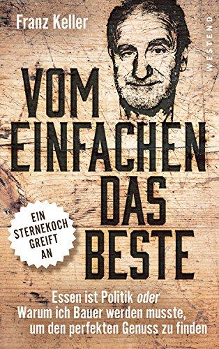 Buchseite und Rezensionen zu 'Vom Einfachen das Beste: Essen ist Politik oder Warum ich Bauer werden musste, um den perfekten Genuss zu finden' von Franz Keller