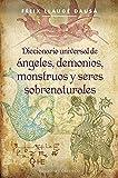 Diccionario universal de ángeles, demonios, monstruos y seres sobrenaturales (MAGIA Y OCULTISMO)