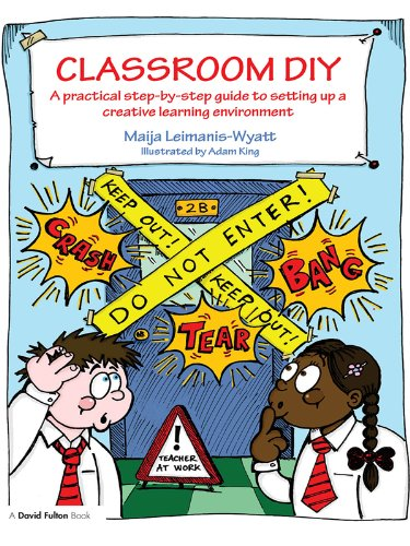 Classroom DIY: A Practical Step-by-Step Guide to Setting up a Creative Learning Environment (David Fulton Books)