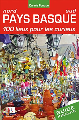 PAYS BASQUE 100 LIEUX POUR LES CURIEUX