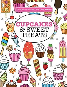 Gorgeous Colouring for Girls - Cupcakes & Sweet Treats (Gorgeous Colouring Books for Girls)