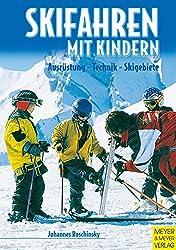 Skifahren mit Kindern. Ausrüstung - Technik - Skigebiete