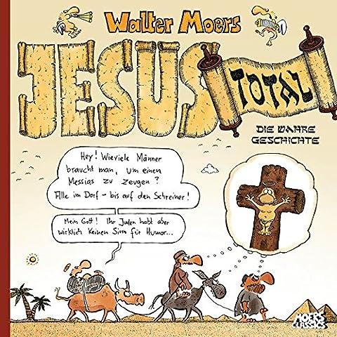 Jesus total: Die wahre Geschichte