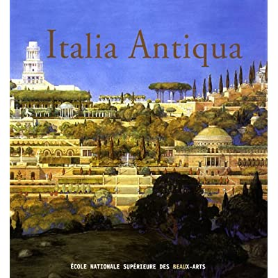 Italia Antiqua. Envois Degli Architetti Francesi (1811-1950). Italia E Area Mediterranea. Catalogo Della Mostra (Parigi-Roma, 2002)