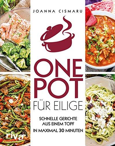 One Pot für Eilige: Schnelle Gerichte aus einem Topf – in maximal 30 Minuten