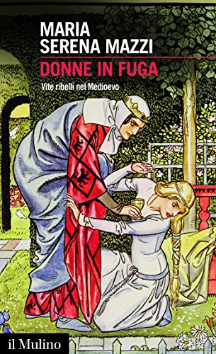 Donne in fuga: Vite ribelli nel Medioevo (Intersezioni)