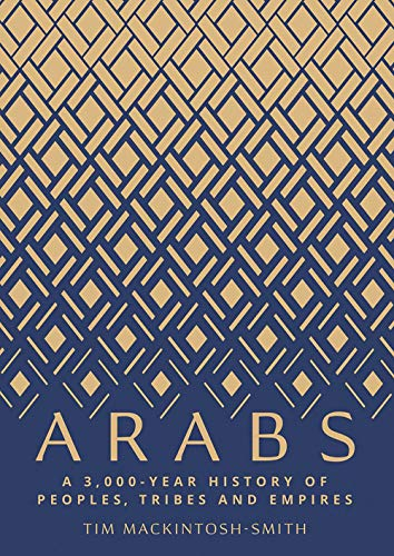 Arabs – A 3,000–Year History of Peoples, Tribes and Empires