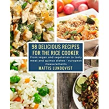 98 delicious recipes for the rice cooker: From vegan and vegetarian to tasty meat and quinoa dishes - european measurements (English Edition)
