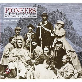 Pioneers. Alpinisti Britannici Sulle Dolomiti Dell'ottocento