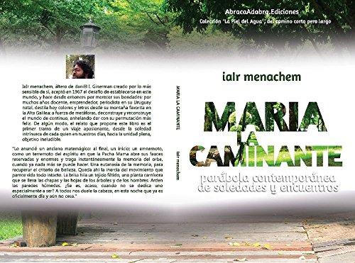 María La Caminante: parábola contemporánea de soledades y encuentros (La Piel del Agua nº 1) por iaIr menachem
