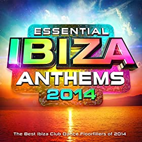 Essential Ibiza Anthems 2014 - The Best Ibiza Dance Floorfillers of 2014