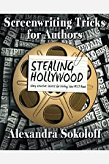 Screenwriting Tricks for Authors (and Screenwriters!): STEALING HOLLYWOOD: Story structure secrets for writing your BEST book: Volume 3 Paperback