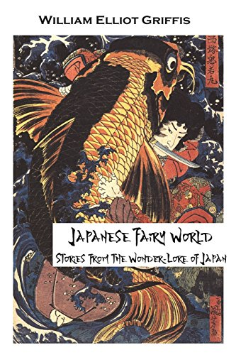 Japanese Fairy World (illustrated edition): Stories From the Wonder-Lore of Japan (The Rōnin's Collection of Old Books) por William Elliot Griffis