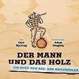 Der Mann und das Holz Ausmalbuch: Ein Buch zum Aus- und Weitermalen