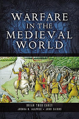 Warfare in the Medieval World (English Edition) por Brian Todd Carey