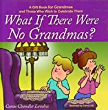 What if There Were No Grandmas?: A Gift Book for Grandmas and Those Who Wish to Celebrate Them by Caron Chandler Loveless (2008-03-04)