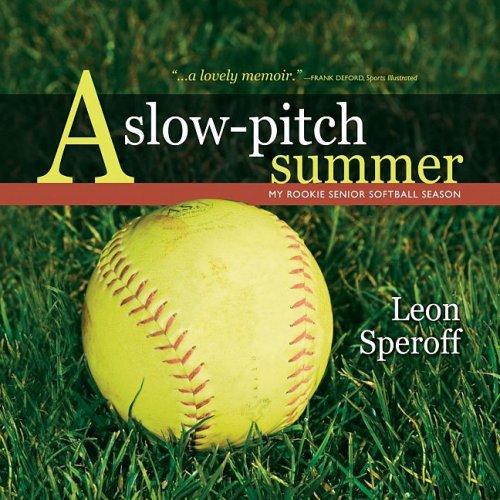 A Slow-Pitch Summer: My Rookie Senior Softball Season por Leon Speroff