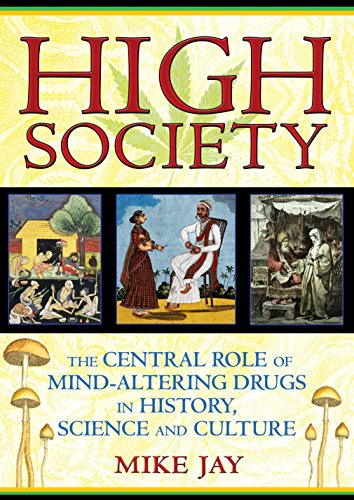 High Society: The Central Role of Mind-Altering Drugs in History, Science and Culture