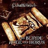Schattenreich - Folge 8: Das blinde Auge des Horus. Hörspiel.  Hörspiel