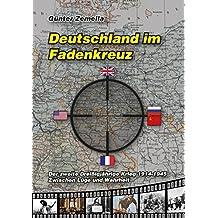 Deutschland im Fadenkreuz: Der zweite dreißigjährige Krieg 1914-1945 - Zwischen Lüge und Wahrheit