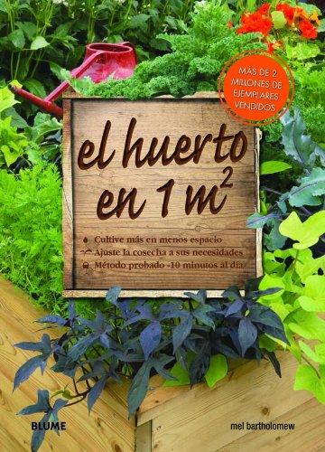 El  Huerto En 1 m² - Cultive Más En Menos Espacio. Ajuste La Cosecha A Sus Necesidades. Métodos Probado 10 Minutos Al Día por Mel Bartholomew