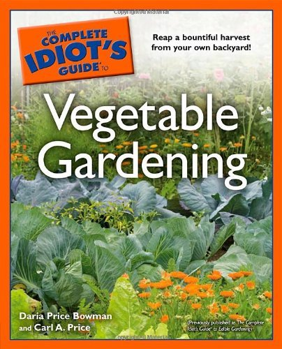 The Complete Idiot's Guide to Vegetable Gardening (Complete Idiot's Guides (Lifestyle Paperback)): Written by Daria Price Bowman, 2009 Edition, Publisher: Alpha Books [Paperback]