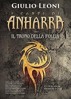 I canti di Anharra: 1 - Il trono della follia di [Leoni, Giulio]