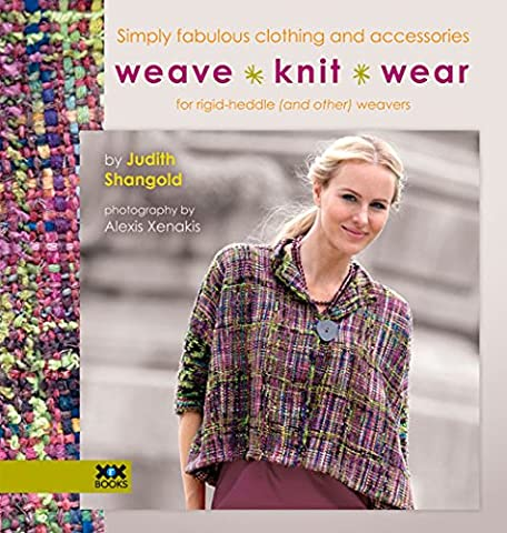 Weave Knit Wear: Simply Fabulous Clothing and Accessories for Rigid Heddle (And Other) Weavers