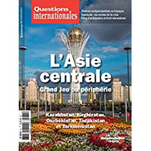 Questions internationales : L'Asie centrale, Grand Jeu ou périphérie - n°82