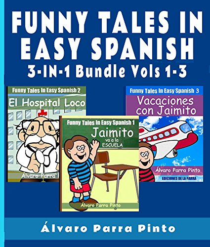 Learning Spanish: Funny Tales in Easy Spanish (3-in-1 Bundle) (Spanish for Beginners Series nº 11) par Álvaro Parra Pinto