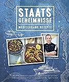 Mediterrane Küche: Staats Geheimnisse - Mittelmeerküche und Storys von den Jachten der Superreichen (Mediterrane Rezepte und Ernährung)