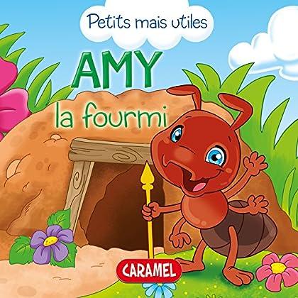 Amy la fourmi: Les petits animaux expliqués aux enfants (Petits mais utiles t. 7)