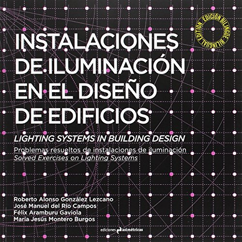 Instalaciones de iluminación en el diseño de edificios. Lighting Systems in Building Design: Problemas resueltos de instalaciones de iluminación. Solved Exercises on Lighting Systems