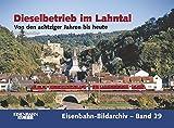 Dieselbetrieb im Lahntal: Von den achtziger Jahren bis heute (Eisenbahn-Bildarchiv) - Udo Kandler