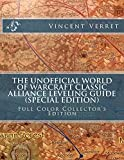 The Unofficial World of Warcraft Classic Alliance Leveling Guide (Special Edition): Full Color Collector's Edition (WoW Classic Unofficial Game Guides) (English Edition)...
