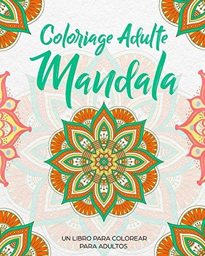 Coloriage Adulte Mandala: Un Livre De Coloriage Pour Adultes