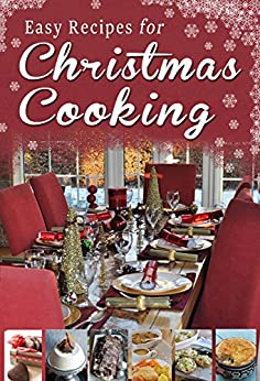 Easy Recipes for Christmas Cooking: A short collection of recipes from Sheila Kiely, Paul Callaghan and Rosanne Hewitt-Cromwell by [Hewitt-Cromwell, Rosanne, Kiely, Sheila, Callaghan, Paul]