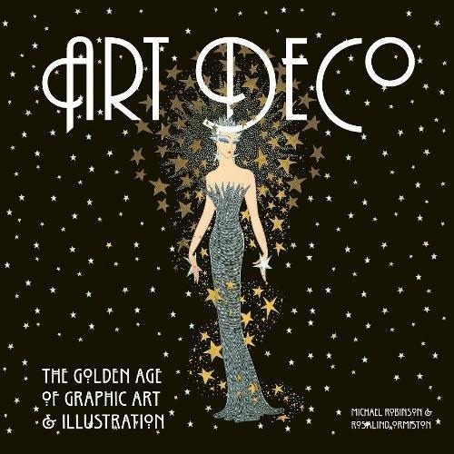 Art Deco: The Golden Age of Graphic Art & Illustration: The Golden Age of Graphic Art and Illustration (Masterworks)