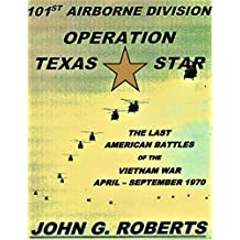 Operation Texas Star: The Last American Battles of the Vietnam War: April - September, 1970 (English Edition)