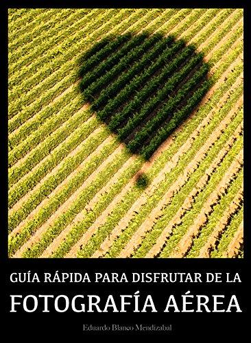 Fotografía aérea: Guía rápida para disfrutar de la fotografía aérea (Guías rápidas de fotografía nº 1) (Spanish Edition)