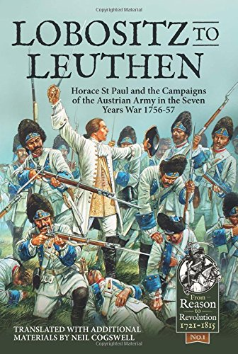 Lobositz to Leuthen: Horace St Paul and the Seven Years War, 1756-1757 (Reason to Revolution)
