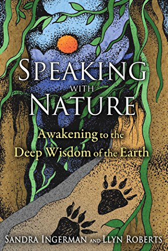 Speaking with Nature: Awakening to the Deep Wisdom of the Earth por Sandra Ingerman