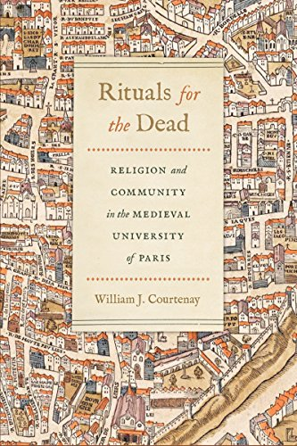 Rituals for the Dead: Religion and Community in the Medieval University of Paris (Conway Lectures in Medieval Studies)