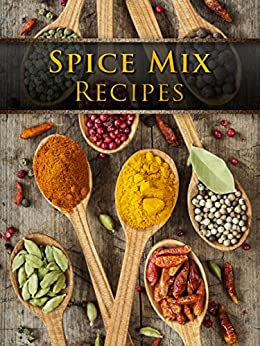Spice Mix Recipes: Top 50 Most Delicious Spice Mix Recipes [A Seasoning Cookbook] (Recipe Top 50's Book 104) by [Hatfield, Julie]