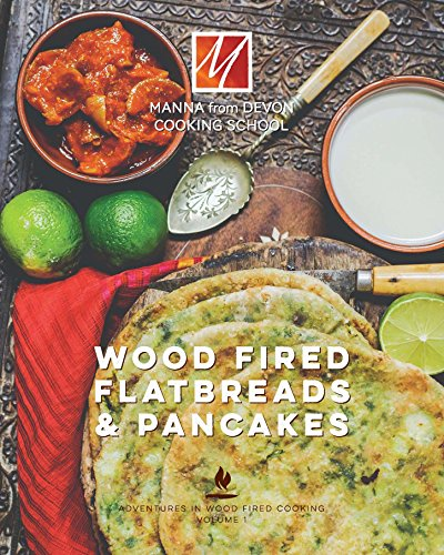 Wood Fired Flat Breads & Pancakes (Adventures in Wood Fired Cooking Book 1) (English Edition)